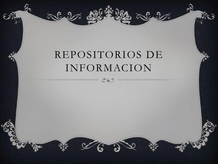 REPOSITORIOS DE INFORMACION