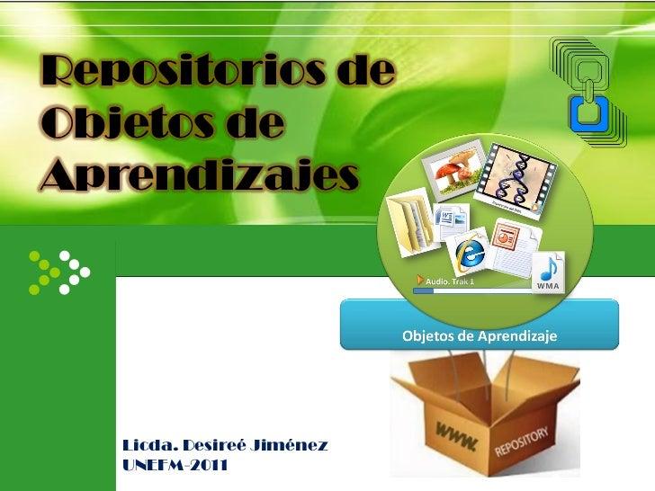 Repositorios deObjetos deAprendizajes   Licda. Desireé Jiménez   UNEFM-2011