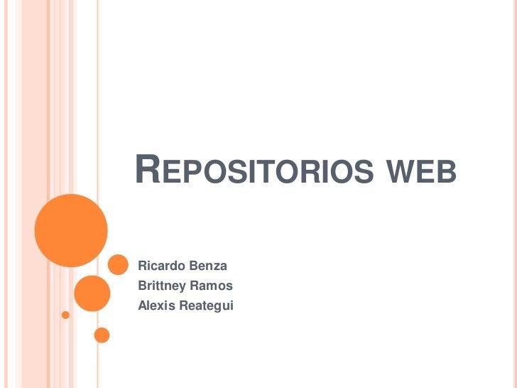 Repositorios web<br />Ricardo Benza<br />Brittney Ramos<br />Alexis Reategui<br />