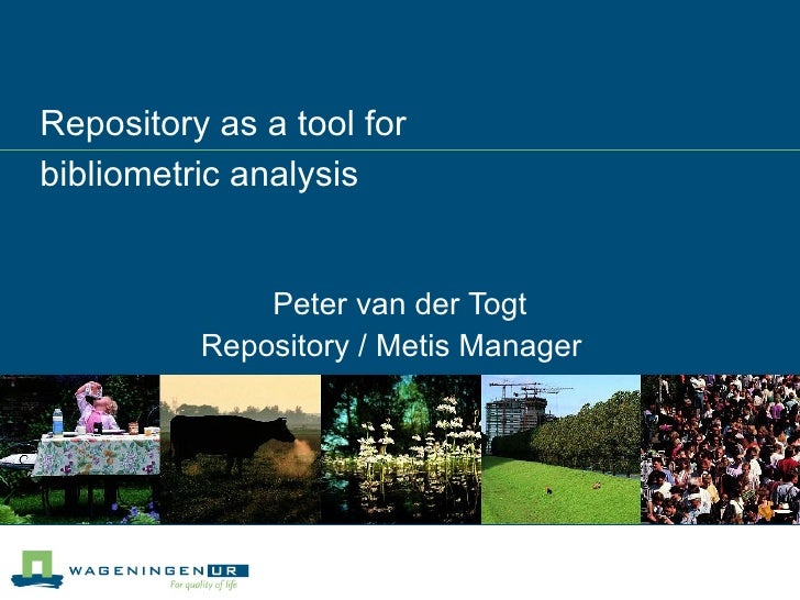 Repository as a tool for  bibliometric analysis Peter van der Togt Repository / Metis Manager