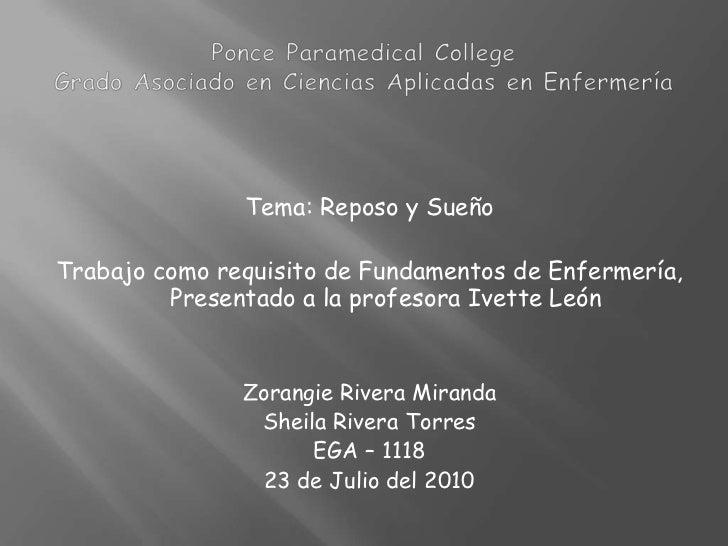 Ponce Paramedical CollegeGrado Asociado en Ciencias Aplicadas en Enfermería<br />Tema: Reposo y Sueño <br />Trabajo como r...