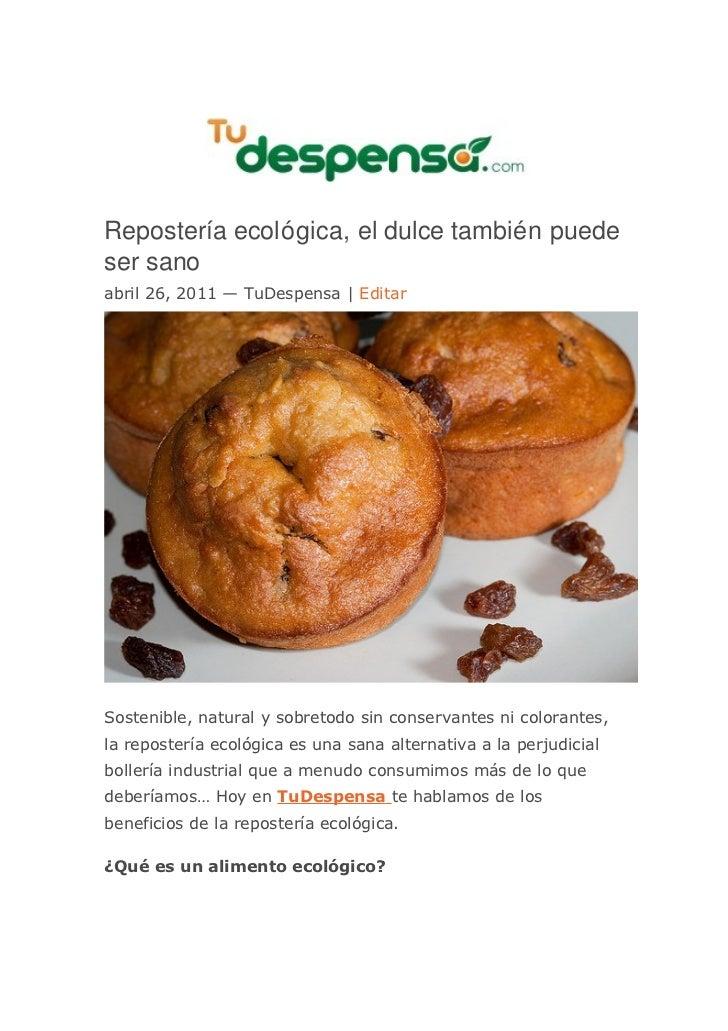 Repostería ecológica, el dulce también puedeser sanoabril 26, 2011 — TuDespensa | EditarSostenible, natural y sobretodo si...