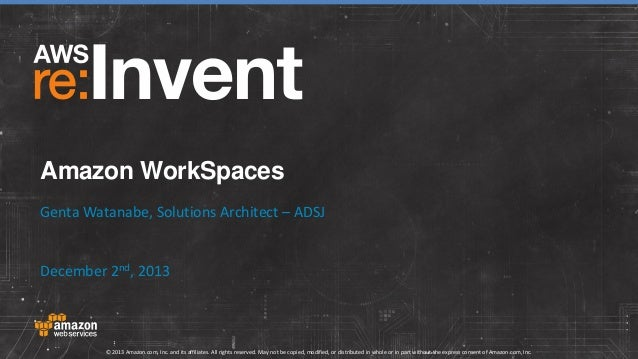 Amazon WorkSpaces Genta Watanabe, Solutions Architect – ADSJ  December 2nd, 2013  © 2013 Amazon.com, Inc. and its affiliat...