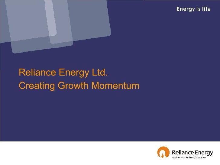 Reliance Energy Ltd.  Creating Growth Momentum