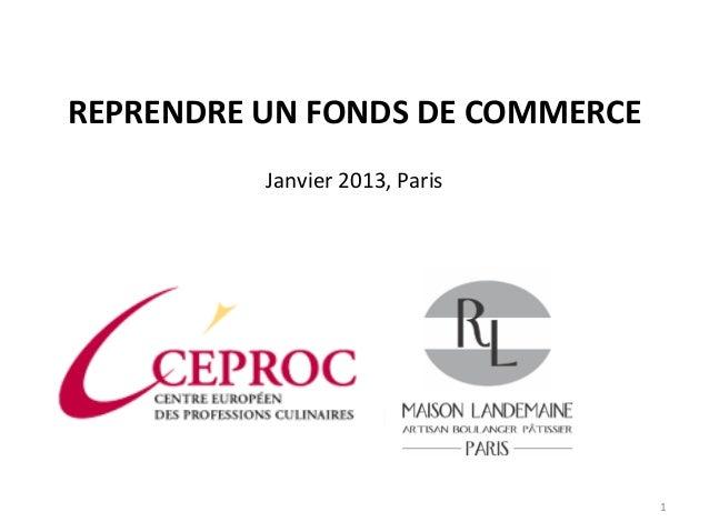 REPRENDRE UN FONDS DE COMMERCE          Janvier 2013, Paris                                 1