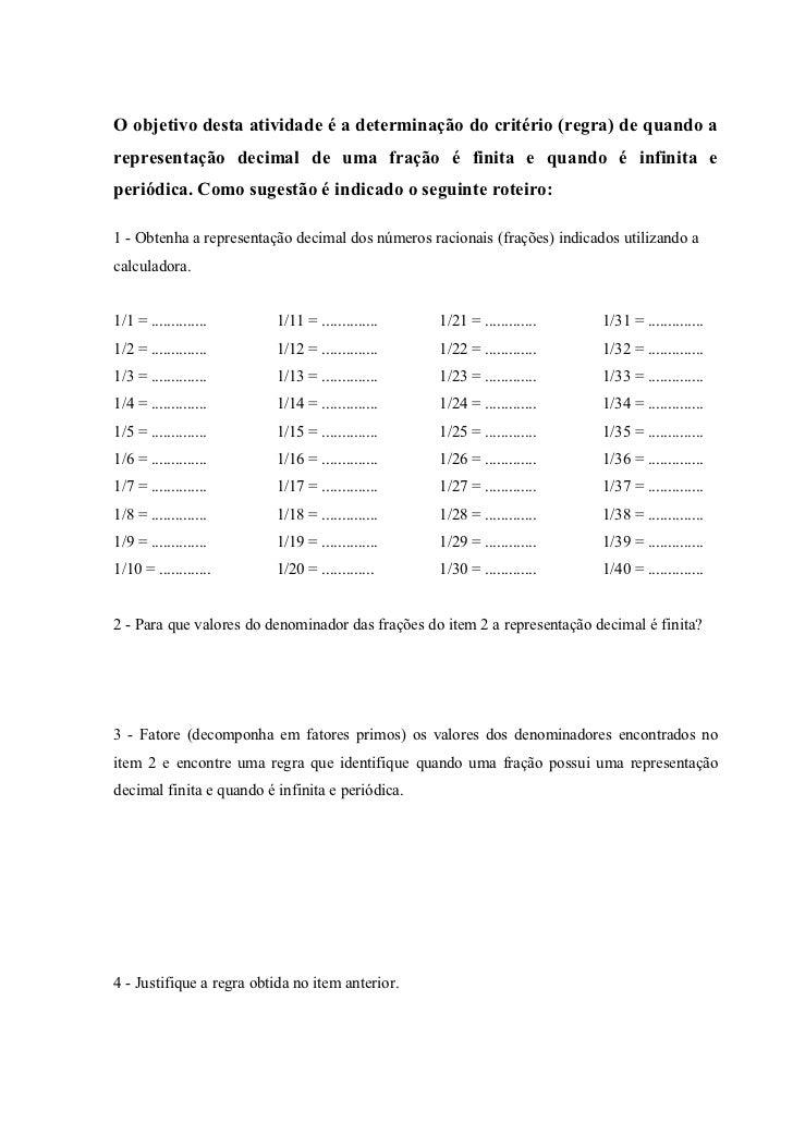 O objetivo desta atividade é a determinação do critério (regra) de quando a representação decimal de uma fração é finita e...