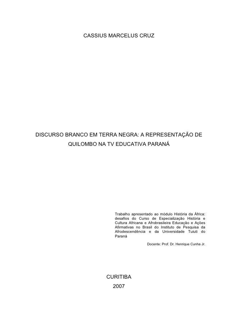 CASSIUS MARCELUS CRUZ     DISCURSO BRANCO EM TERRA NEGRA: A REPRESENTAÇÃO DE          QUILOMBO NA TV EDUCATIVA PARANÁ     ...