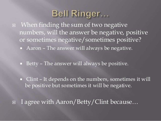  When finding the sum of two negative numbers, will the answer be negative, positive or sometimes negative/sometimes posi...