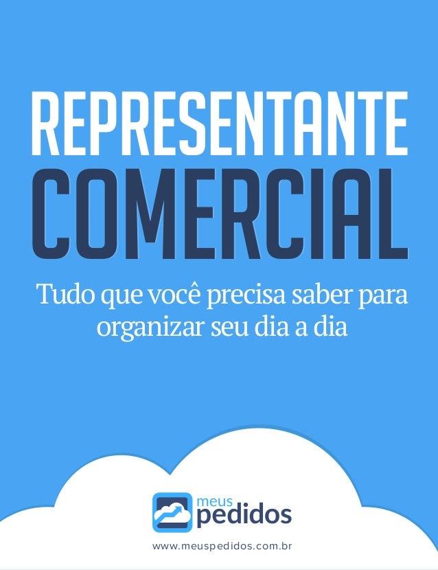 REPRESENTANTE COMERCIALCOMERCIAL www.meuspedidos.com.br Tudo que você precisa saber para organizar seu dia a dia