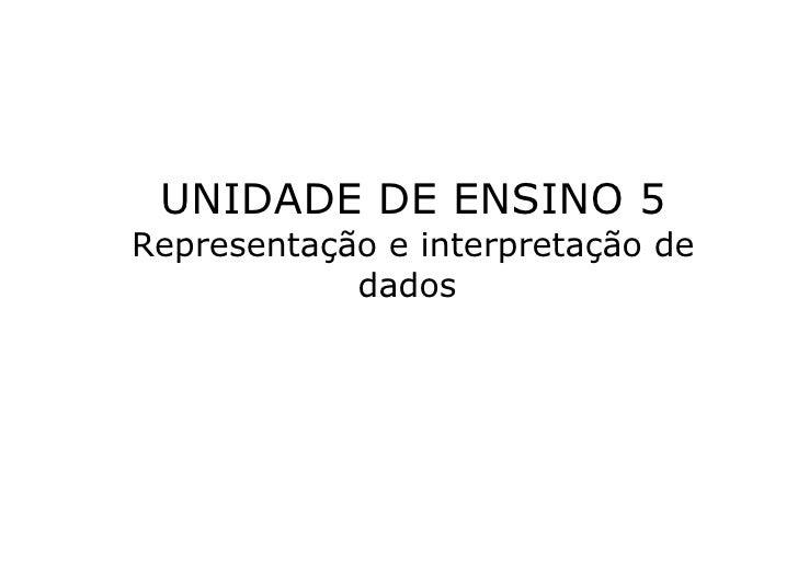UNIDADE DE ENSINO 5Representação e interpretação de            dados