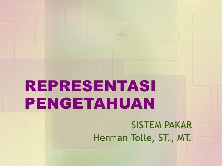 REPRESENTASI PENGETAHUAN SISTEM PAKAR Herman Tolle, ST., MT.