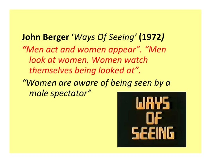 analysis of bergers ways of seeing In ways of seeing john berger analyzes nude depictions of woman in the european artistic tradition the first depiction of a woman discussed by berger is that of eve from the story of the garden of eden.