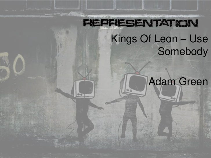 Kings Of Leon – Use Somebody<br />Adam Green<br />