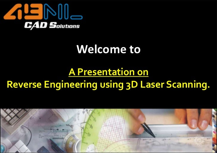 Welcome to<br />A Presentation on<br />Reverse Engineering using 3D Laser Scanning.<br />