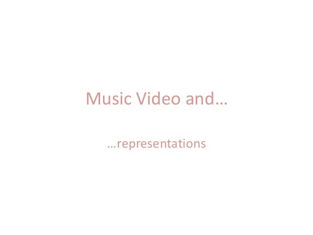 Music Video and… …representations