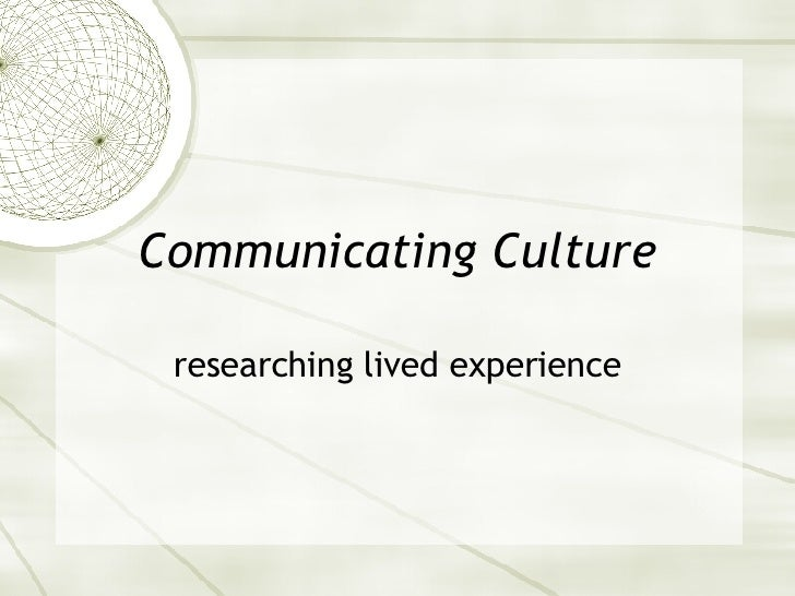Communicating Culture researching lived experience