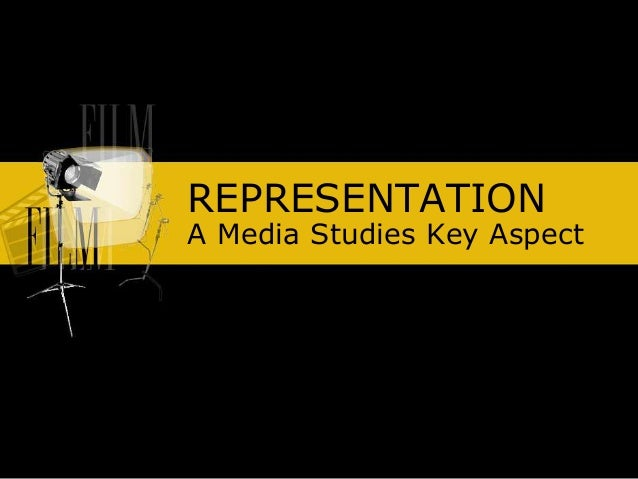REPRESENTATION A Media Studies Key Aspect