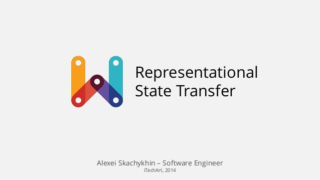 Representational State Transfer Alexei Skachykhin – Software Engineer iTechArt, 2014