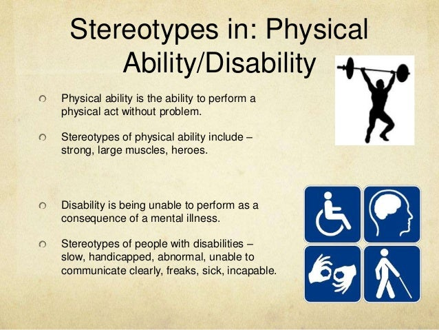 defining disability and societies stereotypes Challenging attitudes an individual's disability is not their defining the only way to prevent negative stereotypes from perpetuating is to confront those that express these negative stereotypes and educate them as to why their comments or behaviors are incorrect and.