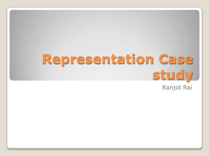 Representation Case study<br />Ranjot Rai<br />