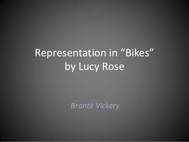 "Representation in ""Bikes""     by Lucy Rose       Brontë Vickery"