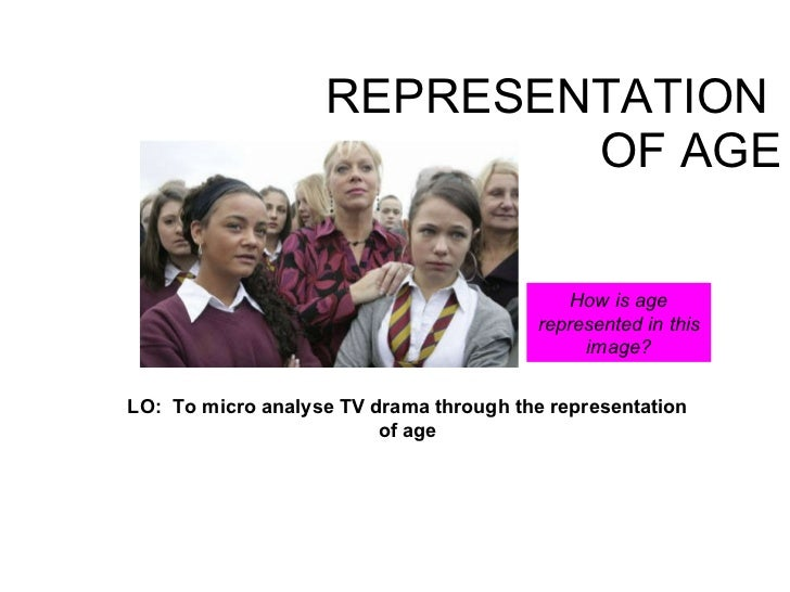 REPRESENTATION  OF AGE LO:  To micro analyse TV drama through the representation of age How is age represented in this ima...
