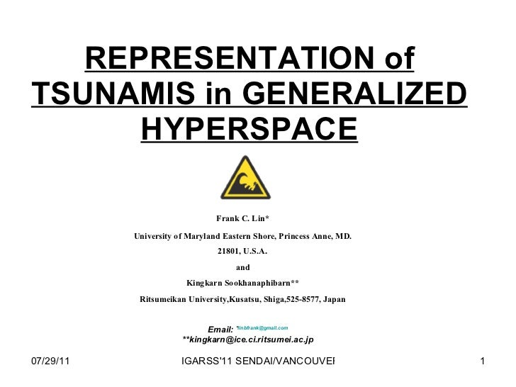 REPRESENTATION of TSUNAMIS in GENERALIZED HYPERSPACE Email:  * [email_address]   **kingkarn@ice.ci.ritsumei.ac.jp  Frank C...