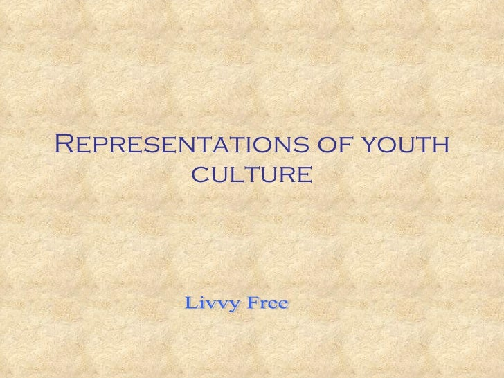Representations of youth culture Livvy Free