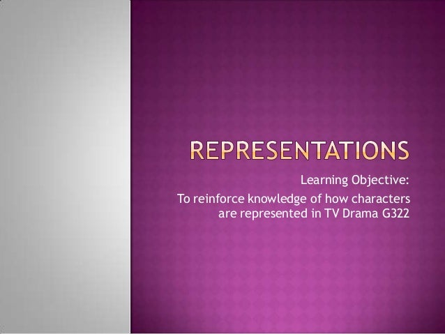 Learning Objective: To reinforce knowledge of how characters are represented in TV Drama G322