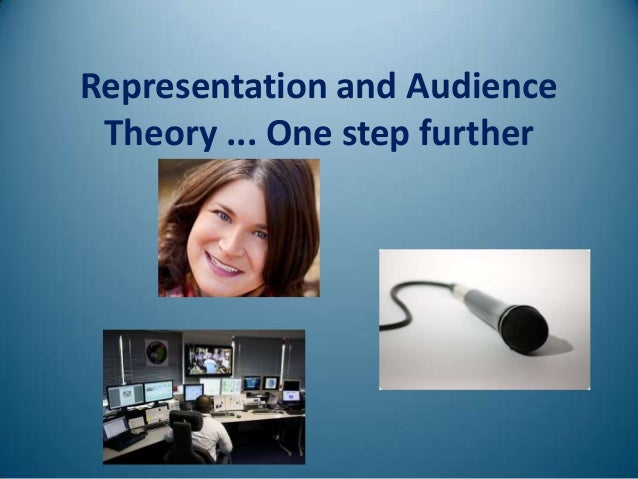 Representation and Audience Theory ... One step further