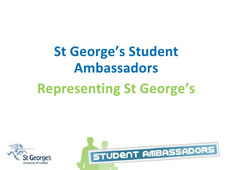 Student Ambassador Scheme St George's Student Ambassadors Representing St George's