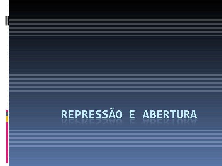 RepressãO E Abertura