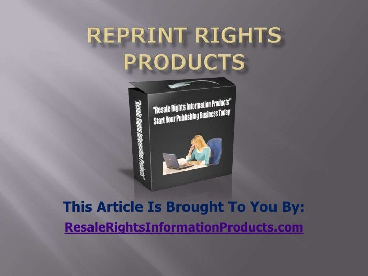 reprint rights products<br />This Article Is Brought To You By:<br />ResaleRightsInformationProducts.com<br />