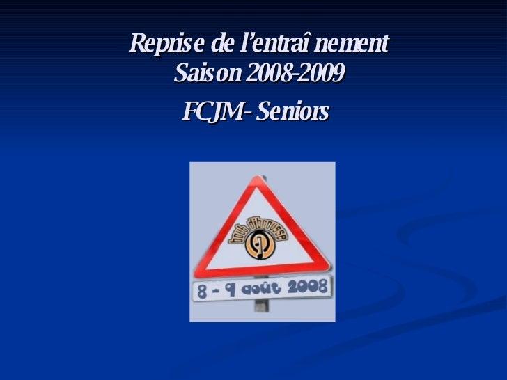 Reprise de l'entraînement Saison 2008-2009  FCJM - Seniors