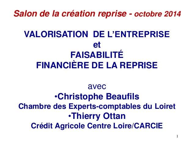 Salon de la création reprise - octobre 2014  VALORISATION DE L'ENTREPRISE  et  FAISABILITÉ  FINANCIÈRE DE LA REPRISE  avec...