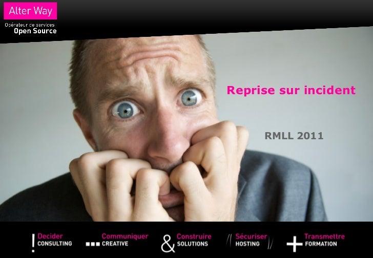 Reprise sur incident - RMLL 2011