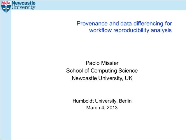 Provenance and data differencing for       workflow reproducibility analysis       Paolo MissierSchool of Computing Scienc...