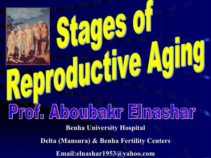 Stages of  Reproductive Aging Prof. Aboubakr Elnashar Benha University Hospital Delta (Mansura) & Benha Fertility Centers ...