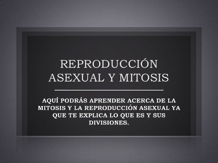REPRODUCCIÓNASEXUAL Y MITOSIS