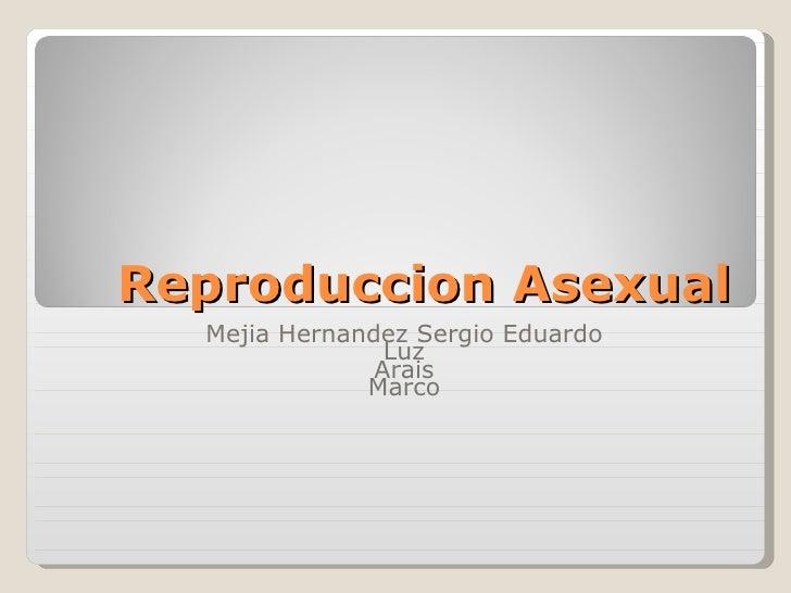 Reproduccion Asexual Mejia Hernandez Sergio Eduardo Luz Arais Marco