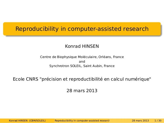 Reproducibility in computer-assisted research                                      Konrad HINSEN                      Cent...