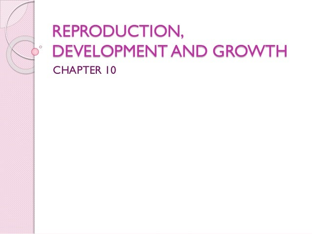 REPRODUCTION, DEVELOPMENT AND GROWTH CHAPTER 10
