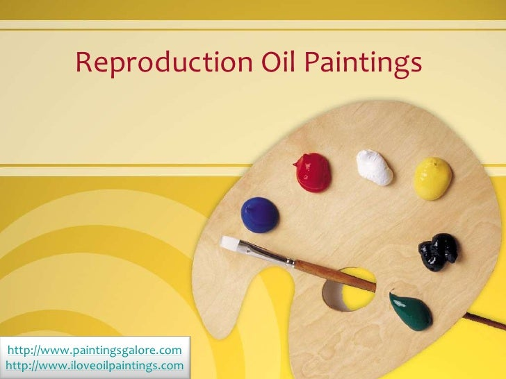 Reproduction Oil Paintingshttp://www.paintingsgalore.comhttp://www.iloveoilpaintings.com