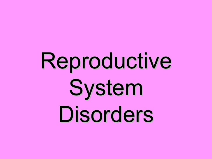 Reproductive systemdisorders