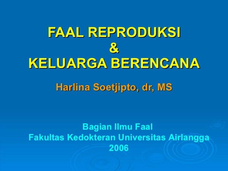 FAAL REPRODUKSI & KELUARGA BERENCANA Harlina Soetjipto, dr, MS Bagian Ilmu Faal  Fakultas Kedokteran Universitas Airlangga...