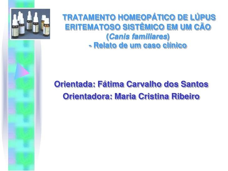 TRATAMENTO HOMEOPÁTICO DE LÚPUS  ERITEMATOSO SISTÊMICO EM UM CÃO (Canis familiares) - Relato de um caso clínico<br />Orien...