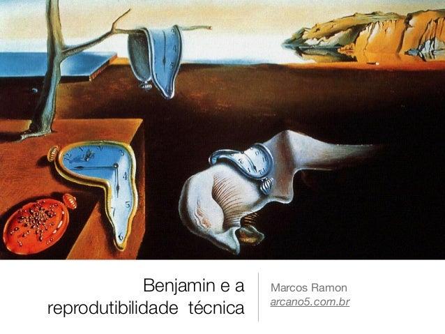 Benjamin e a  reprodutibilidade técnica  Marcos Ramon  arcano5.com.br