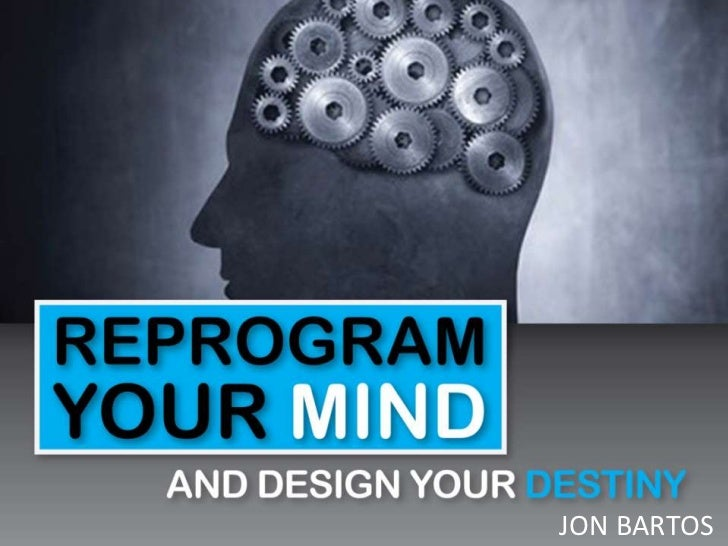 Reprograming Your Mind - to Design your Destiny