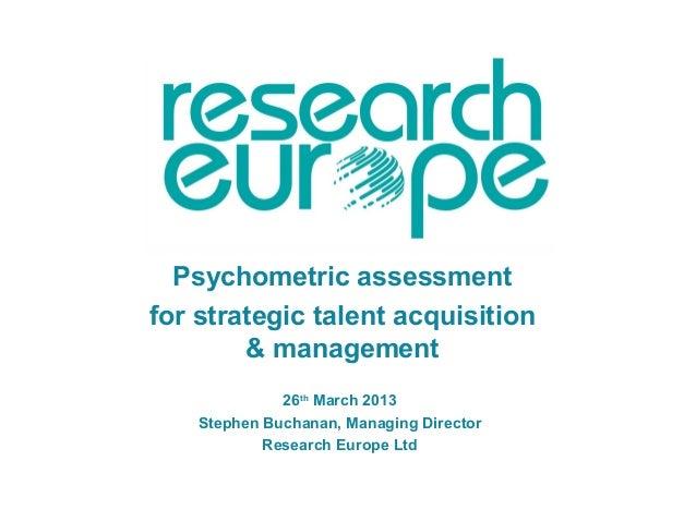 Psychometric assessmentfor strategic talent acquisition        & management              26th March 2013    Stephen Buchan...