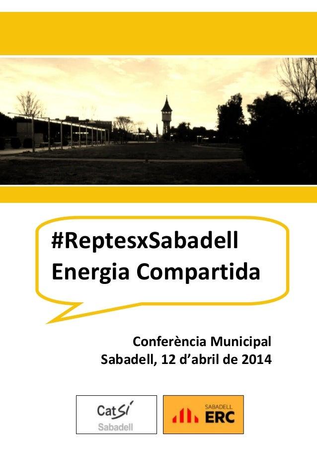 Conferència Municipal Sabadell, 12 d'abril de 2014 #ReptesxSabadell Energia Compartida